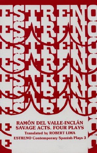 Savage Acts: Four Plays (Estreno: Contemporary Spanish Plays Series) por Ramon Del Valle-Inclan