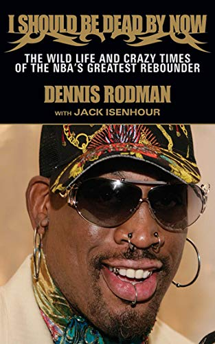 I Should Be Dead By Now: The Wild Life and Crazy Times of the NBA's Greatest Rebounder of Modern Times (English Edition)