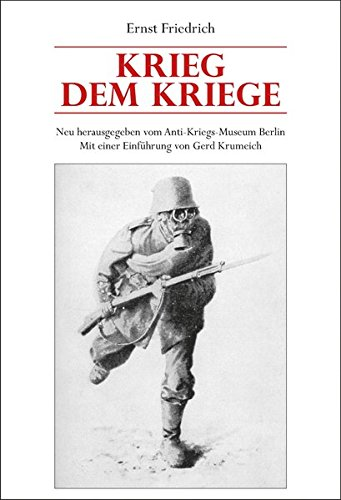 Krieg dem Kriege: Neu herausgegeben vom Anti-Kriegs-Museum Berlin. Mit einer Einführung von Gerd Krumeich