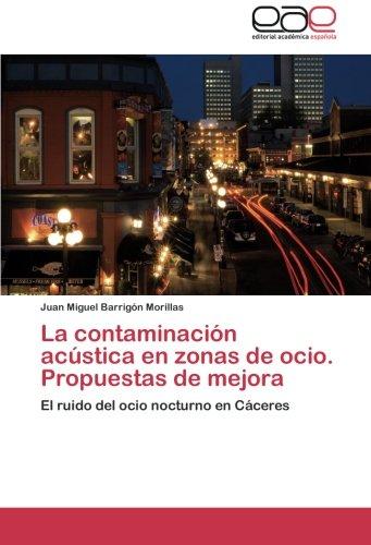 La Contaminacion Acustica En Zonas de Ocio. Propuestas de Mejora por Juan Miguel Barrig N. Morillas