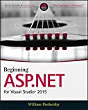 Beginning ASP.NET for Visual Studio 2015: Web Forms and MVC