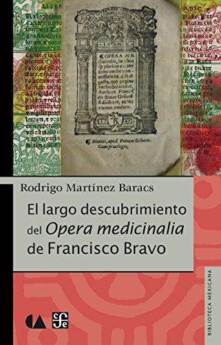 El largo descubrimiento del Opera medicinalia de Francisco Bravo por Rodrigo Martínez Baracs