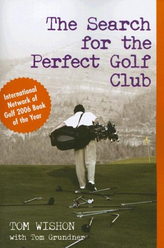 The Search for the Perfect Golf Club por Tom W. Wishon