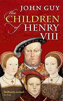 The Children of Henry VIII by [Guy, John]