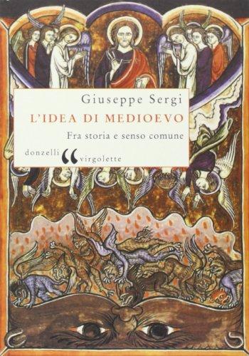 L'idea di Medioevo. Fra storia e senso comune