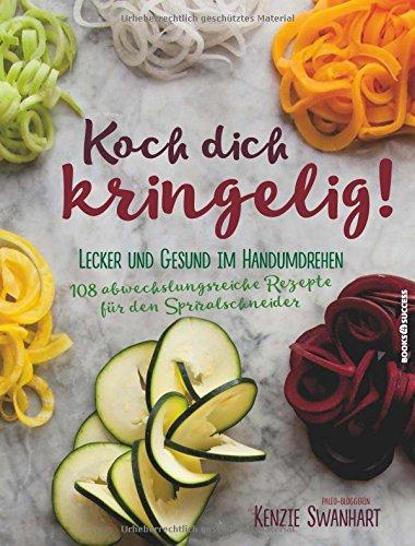 Preisvergleich Produktbild Koch dich kringelig!: Lecker und gesund im Handumdrehen. 108 abwechslungsreiche Rezepte für den Spiralschneider.