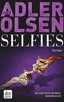 Selfies: Der siebte Fall für das Sonderdezernat Q in Kopenhagen Thriller (Carl Mørck 7) von [Adler-Olsen, Jussi]