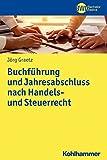 Buchführung und Jahresabschluss nach Handels- und Steuerrecht: Geschäftsprozessorientierte Grundlagen und praktische Arbeitsschritte (BWL Bachelor Basics)