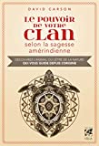 Le pouvoir de votre clan selon la sagesse amérindienne - Découvrez l'animal ou l'être de la nature qui vous guide depuis l'origine