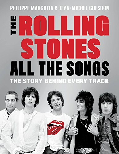 The Rolling Stones All the Songs: The Story Behind Every Track par Philippe Margotin