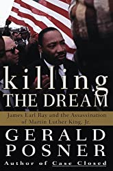 Killing the Dream : James Earl Ray and the Assassination of Martin Luther King, Jr. by Gerald Posner (1998-03-31)