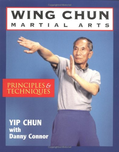 Wing Chun Martial Arts: Principles & Techniques: Principles and Techniques
