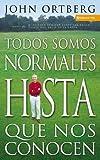 Todos Somos Normales Hista Que Nos Conocen (Spanish Edition) by John Ortberg (2004-03-09)