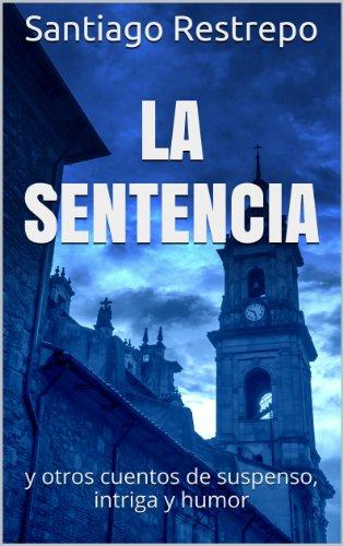 La sentencia y otros cuentos de suspenso, intriga y humor (Spanish Edition)