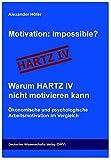 Motivation: Impossible? Warum Hartz IV nicht motivieren kann: Ökonomische und psychologische Arbeitsmotivation im Vergleich