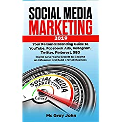 Social Media Marketing 2019: Your Personal Branding Guide to YouTube, Facebook Ads, Instagram, Twitter, Pinterest, SEO - Digital Advertising Secrets ... Brand for Small Businesses and Solopreneurs)