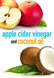 Apple Cider Vinegar and Coconut Oil: How to Improve Your Health, Rejuvenate your Skin, and Lose Weight (English Edition)