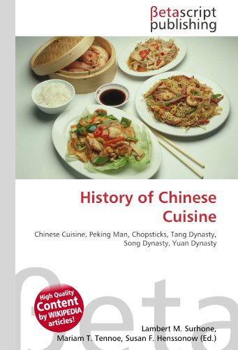 History of Chinese Cuisine: Chinese Cuisine, Peking Man, Chopsticks, Tang Dynasty, Song Dynasty, Yuan Dynasty