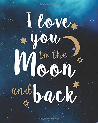 "I love you to the moon and back: Love and valentine Journal Bullet Journal Notebook For 132   Pages of 8""x10"" Dotted Grid Journal: Volume 2 (Love and valentine Journal Bullet Journal Series)"