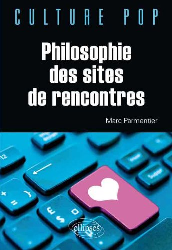 Philosophie des Sites de Rencontres par Marc Parmentier
