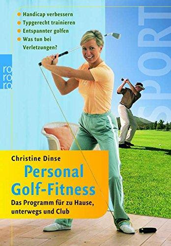 Personal Golf-Fitness: Das Programm für zu Hause, unterwegs und Club: Handicap verbessern - Typgerecht trainieren - Entspannter golfen - Was tun bei Verletzungen? (Entspannt Golf)