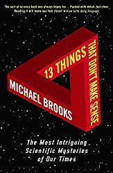 13 Things That Don't Make Sense: The Most Intriguing Scientific Mysteries of Our Time