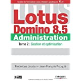 Lotus Domino 8.5 Administration : Tome 2, Gestion et optimisation