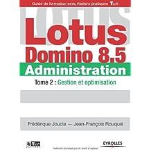 Lotus Domino 8.5 Administration : Tome 2, Gestion et optimisation