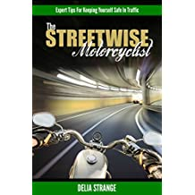 The Streetwise Motorcyclist: Expert Tips For Keeping Yourself Safe In Traffic (English Edition)