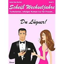 Du Lügner! Scheiß Wechseljahre, Band 4. Turbulenter, spritziger Liebesroman nur für Frauen...
