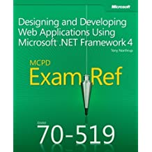 Exam Ref 70-519 Designing and Developing Web Applications Using Microsoft .NET Framework 4 (MCPD) by Tony Northrup (2011-10-27)