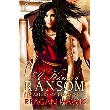 A King's Ransom: Masters of Pleasure (Volume 1) by Reagan Hawk (2013-04-22)