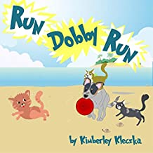 Run Dobby Run: (Fun Rhyming Picture Book/Bedtime Story with a Blue Heeler Cattle Dog About Love, Friendships, And Chasing Cats ... Ages 2-8) (English Edition)