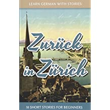 Learn German With Stories: Zurück in Zürich - 10 Short Stories For Beginners: Volume 8 (Dino lernt Deutsch)