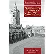 Natural Law, Economics and the Common Good (St Andrews Studies in Philosophy and Public Affairs)