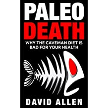 Paleo Diet: Paleo Death: Why the Caveman Diet is Bad for Your Health (English Edition)