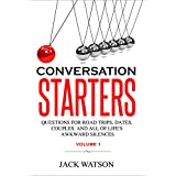 Conversation Starters Volume 1: Questions for road trips, dates, couples, and all of life's awkward silences (English Edition)
