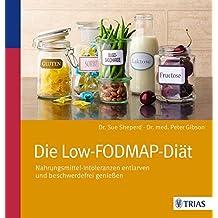 Die Low-FODMAP-Diät: Nahrungsmittel-Intoleranzen entlarven und beschwerdefrei genießen