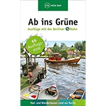 Ab ins Grüne – Ausflüge mit der Berliner S-Bahn: Rad - und Wandertouren rund um Berlin