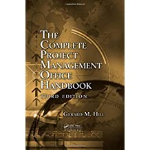 The Complete Project Management Office Handbook, Third Edition (ESI International Project Management Series) by Gerard M. Hill (2013-10-04)