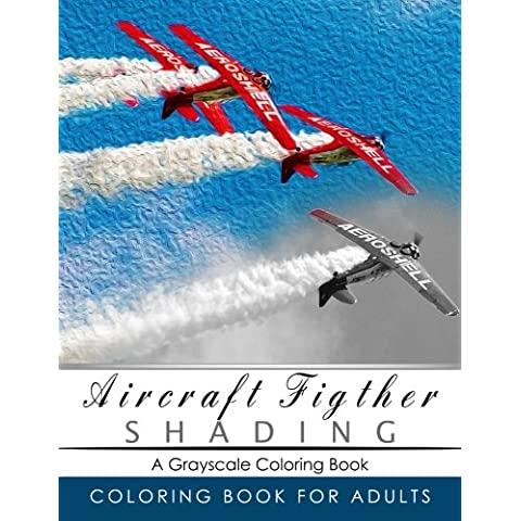 Aircraft Figther Shading Coloring Book: Grayscale coloring books for adults Relaxation Art Therapy for Busy People (Adult Coloring Books Series, grayscale fantasy coloring books)