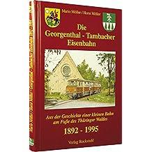 Die Georgenthal - Tambacher Eisenbahn 1892 -1995. Aus der Geschichte einer kleinen Bahn am Fuße des Thüringer Waldes.