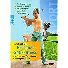 Personal Golf-Fitness: Das Programm für zu Hause, unterwegs und Club: Handicap verbessern - Typgerecht trainieren - Entspannter golfen - Was tun bei Verletzungen?