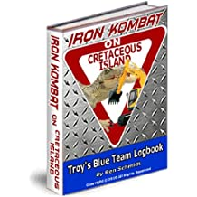 Iron Kombat on Cretaceous Island (Troys blue team logbook) (English Edition)