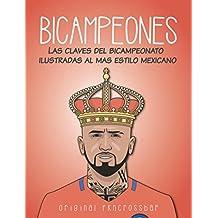 Bicampeones: Las claves del bicampeonato ilustradas al mas estilo mexicano
