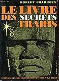 Le livre des secrets trahis - D'après des documents antérieurs à la bible - Robert Laffont