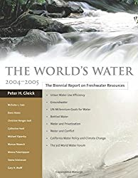 The World's Water 2004-2005: The Biennial Report on Freshwater Resources by Peter H. Gleick (2004-11-12)