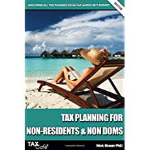 Tax Planning for Non-Residents & Non Doms 2017/18: Including all Tax Changes from the March 2017 Budget
