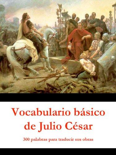 Vocabulario básico de Julio César: 300 palabras para traducir sus obras por Javier Álvarez