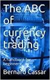 The ABC of currency trading: A handbook for beginners (English Edition)